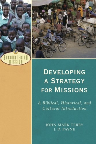 Developing a Strategy for Missions: A Biblical, Historical, and Cultural Introduction (Encountering Mission) [J. D. Payne - John Mark Terry] (Tapa Blanda)