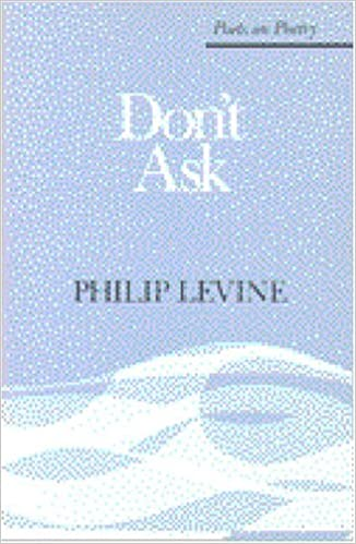 Book Don't Ask (Poets on Poetry) by Philip Levine (1981-06-15)