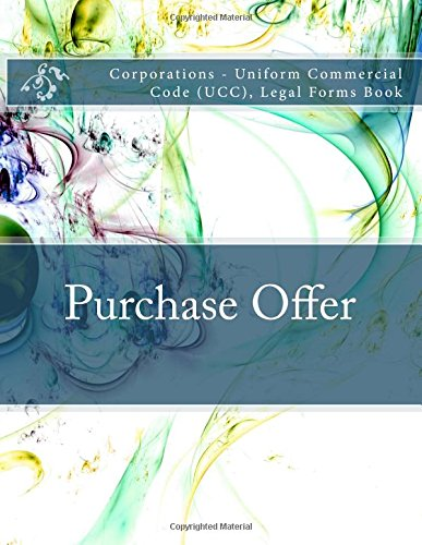 Purchase Offer: Corporations - Uniform Commercial Code (UCC), Legal Forms Book ebook