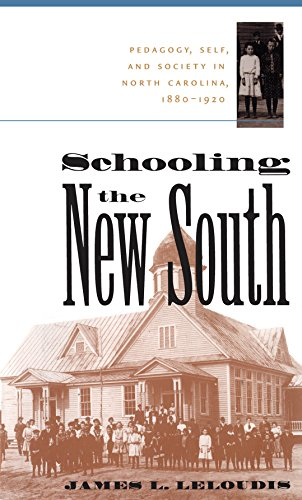 Schooling the New South: Pedagogy, Self, and Society in North Carolina, 1880-1920 (Fred W. Morrison Series in Southern S