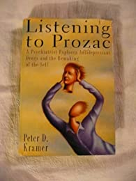 Listening to Prozac: The Landmark Book About Antidepressants and the Remaking of the Self, Revised Edition