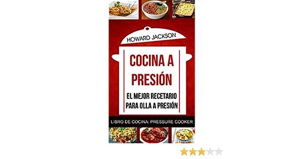 Cocina a presión: El mejor recetario para olla a presión (Libro de Cocina: Pressure Cooker) (Spanish Edition)
