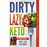DIRTY, LAZY, KETO: Getting Started: How I Lost 140 Pounds