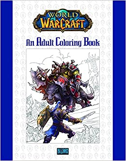 Amazon World Of Warcraft An Adult Coloring Book 9780989700160 Blizzard Entertainment Books
