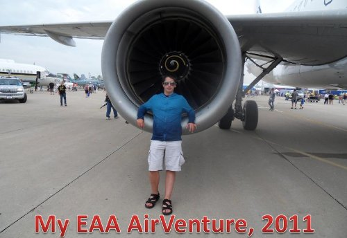 My EAA AirVenture 2011:  A report on the world's largest general aviation show and an insider's guide to planning your trip