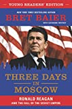 #4: Three Days in Moscow Young Readers' Edition: Ronald Reagan and the Fall of the Soviet Empire