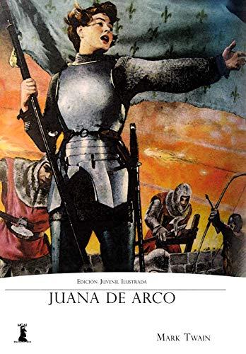 Juana de Arco: Edición Juvenil Ilustrada (Spanish Edition) by [Twain, Mark