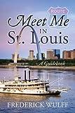 Meet Me In St. Louis: A Guidebook