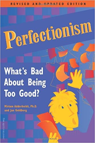 Whats Bad About Being Too Good? Perfectionism
