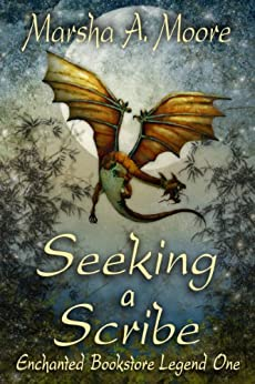 Seeking a Scribe: Enchanted Bookstore Legend One (an Epic Fantasy Romance) (Enchanted Bookstore Legends Book 1) by [Moore, Marsha A.]