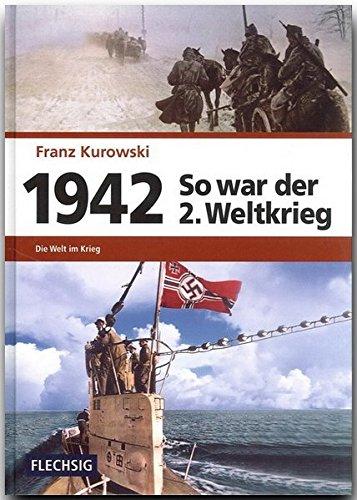 ZEITGESCHICHTE - 1942 - So war der 2. Weltkrieg - Die Welt im Krieg - FLECHSIG Verlag (Flechsig - Geschichte/Zeitgeschichte)