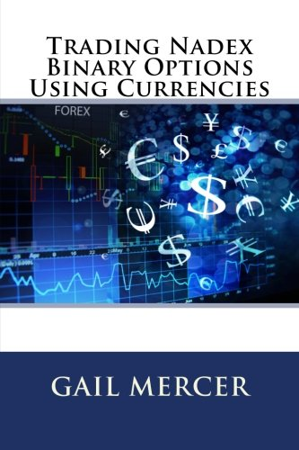 Trading Nadex Binary Options Using Currencies by CreateSpace Independent Publishing Platform