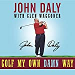 Golf My Own Damn Way: A Real Guy's Guide to Chopping 10 Strokes Off Your Score | John Daly,Glen Waggoner