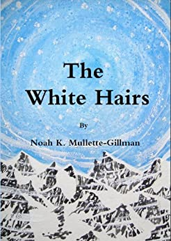 The White Hairs by [Mullette-Gillman, Noah K.]
