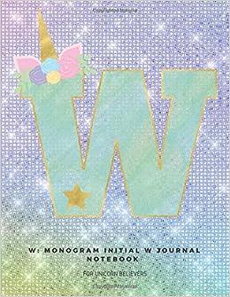 W: Monogram Initial W Journal Notebook For Unicorn Believers por Ashley Yeo