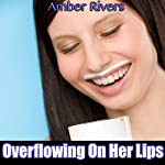 Overflowing on Her Lips | Amber Rivers