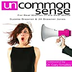 Uncommon Sense: For Real Women in the Real World | Suzette Brawner,Jill Jones Brawner