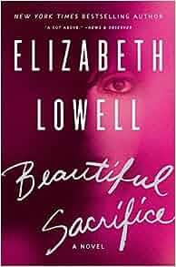 Beautiful Sacrifice A Novel Elizabeth Lowell border=