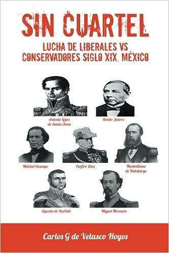 Sin Cuartel Lucha de Liberales Vs Conservadores Siglo XIX, Mexico: Amazon.es: Carlos G. De Velasco Hoyos: Libros