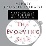 The Evolving Self: A Psychology for the Third Millennium | Mihaly Csikszentmihalyi
