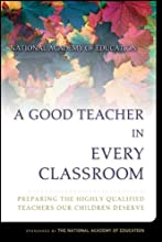 A Good Teacher in Every Classroom : Preparing the Highly Qualified Teachers Our Children Deserve