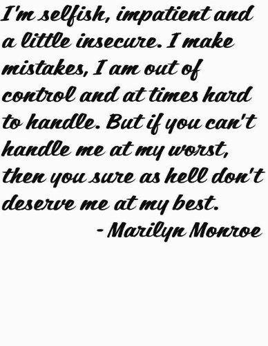 I'm Selfish, Impatient And A Little Insecure. I Make Mistakes, I Am Out Of Control And At Times Hard To Handle. But If You Can't Handle Me At My Worst, Then You Sure As Hell Don't Deserve Me At My Best By Famous American Actress Marilyn Monroe - Color=Black - Size=12