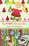 The Worst Chistmas Ever, Joyce R. Sanders, 1438933487