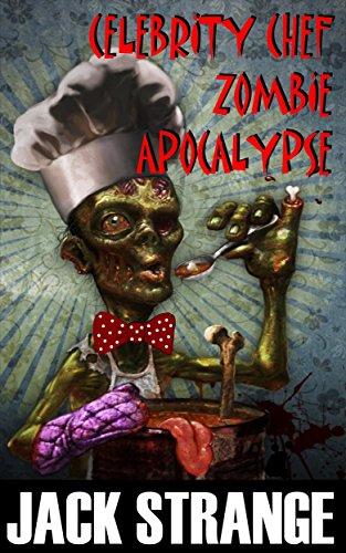 Celebrity Chef Zombie Apocalypse by [Strange, Jack]