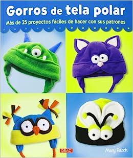 Gorros de tela polar: más de 25 proyectos fáciles de hacer con sus patrones: MARY RASCH: 9788498743678: Amazon.com: Books
