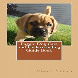 Puggle Dog Care and Understanding Guide Book Audiobook