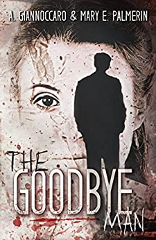 The Goodbye Man (Red Market Series Book 1) by [Giannoccaro, A., Palmerin, Mary E.]