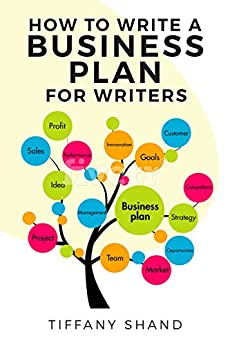 How To Write A Business Plan For Writers by [Shand, Tiffany]