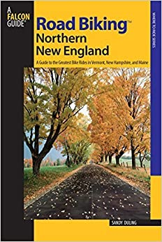 Road Biking(TM) Northern New England: A Guide To The Greatest Bike Rides In Vermont, New Hampshire, And Maine (Road Biking Series) 1st edition by Duling, Sandra Dr, Bamberg, Kim (2008)