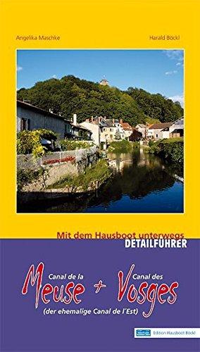 Meuse- und Vosges-Kanal (ehem. Canal de l`Est): Mit dem Hausboot unterwegs. Detailführer: Der Canal des Vosges und der Canal de la Meuse. Von Givet an ... Nord- und Süd-Abschnitt). Mit ONLINE-UPDATE
