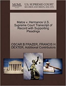 Book Matos v. Hermanos U.S. Supreme Court Transcript of Record with Supporting Pleadings by OSCAR B FRAZER (2011-10-27)