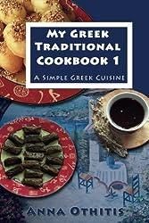 My Greek Traditional Cook Book  1: A Simple Greek Cuisine