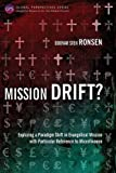 img - for Mission Drift?: Exploring a Paradigm Shift in Evangelical Mission with Particular Reference to Microfinance (Global Perspective Series) book / textbook / text book