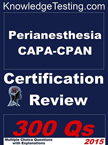 Perianesthesia CAPA-CPAN Certification Review (Certification Review ...