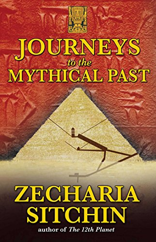 Journeys to the Mythical Past (The Earth Chronicles Expeditions)