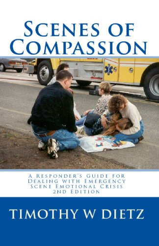 Scenes Of Compassion: A Responder's Guide For Dealing With Emergency Scene Emotional Crisis