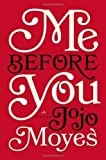 Me Before You: A Novel 1st (first) Edition by Moyes, Jojo [2012]
