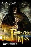 The Forever Man 6 - Dystopian Apocalypse Adventure: Book 6: Rebirth