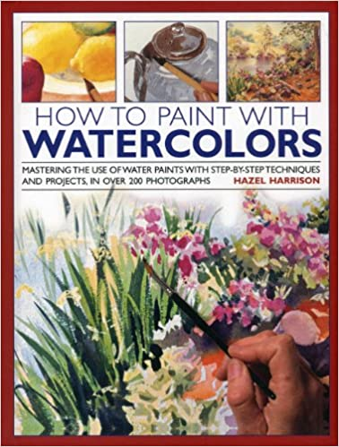 Book How to Paint with Watercolours: Mastering the Use of Water Paints with Step-by-step Techniques and Projects, in Over 200 Photographs