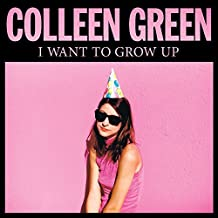I Want to Grow Up by Colleen Green (2015-08-03)