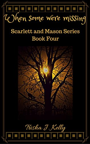 When some were missing (Scarlett and Mason Book 4) by [Kelly, Trisha J.]