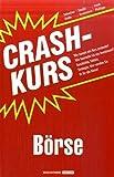 Crashkurs Börse: Wie kommt ein Kurs zustande? Wie beurteile ich ein Investment? Geschichte, Fakten, Strategie: Hier werden Sie fit für die Börse!
