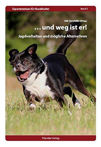 ...und weg ist er!: Jagdverhalten und mögliche Alternativen (Expertenwissen für Hundehalter) Gebundenes Buch Udo Ganslosser Filander 3930831910 ... und weg ist er