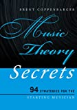 Music Theory Secrets : 94 Strategies for the Starting Musician, Coppenbarger, Brent, 1442233230