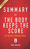 Summary of The Body Keeps the Score: by Bessel van der Kolk, MD | Includes Analysis