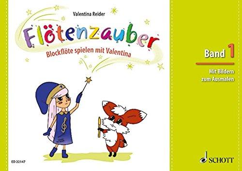 Flötenzauber: Blockflöte spielen mit Valentina. Band 1. Sopran-Blockflöte.